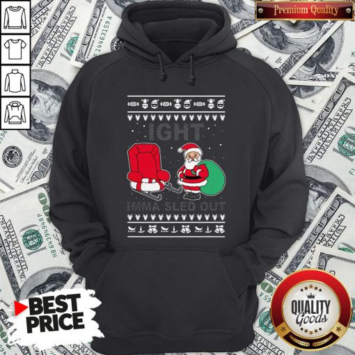 Santa Claus Ight Imma Sled Out Christmas Hoodie - Design By Waretees.com