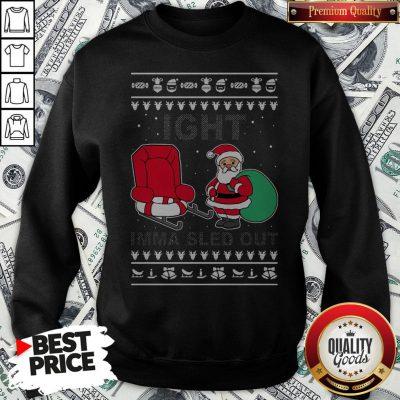 Santa Claus Ight Imma Sled Out Christmas Sweatshirt - Design By Waretees.com