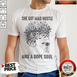 She Got Mad Hustle And A Dope Soul Shirt - Design By Waretees.com