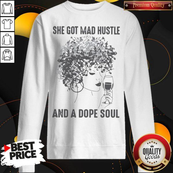 She Got Mad Hustle And A Dope Soul Sweatshirt - Design By Waretees.com