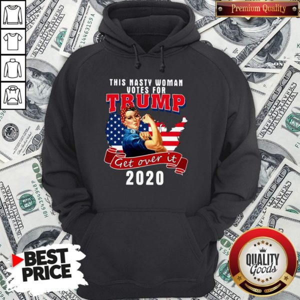 This Nasty Woman Votes For Trump Get Over It 2020 American Flag Hoodie