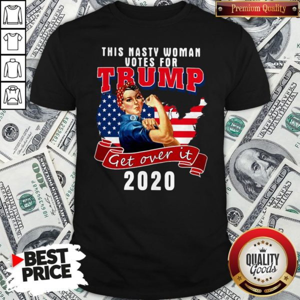 This Nasty Woman Votes For Trump Get Over It 2020 American Flag Shirt