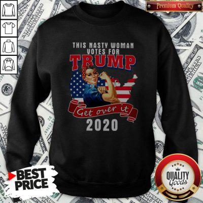 This Nasty Woman Votes For Trump Get Over It 2020 American Flag Sweatshirt