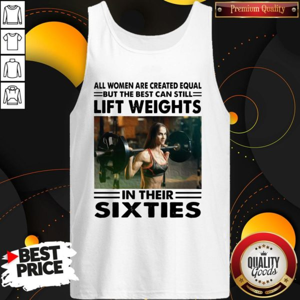 Top All Women Are Created Equal But The Beat Can Still Lift Weights In Their Sixties Tank Top - Design By Waretees.com