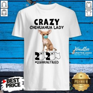 Top Crazy Chihuahua Lady Mask 2020 Toilet Paper Quarantined Shirt Design By Waretees.com
