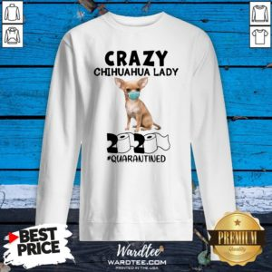 Top Crazy Chihuahua Lady Mask 2020 Toilet Paper Quarantined Sweatshirt Design By Waretees.com