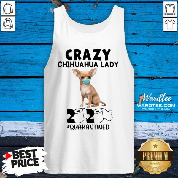 Top Crazy Chihuahua Lady Mask 2020 Toilet Paper Quarantined Tank Top Design By Waretees.com