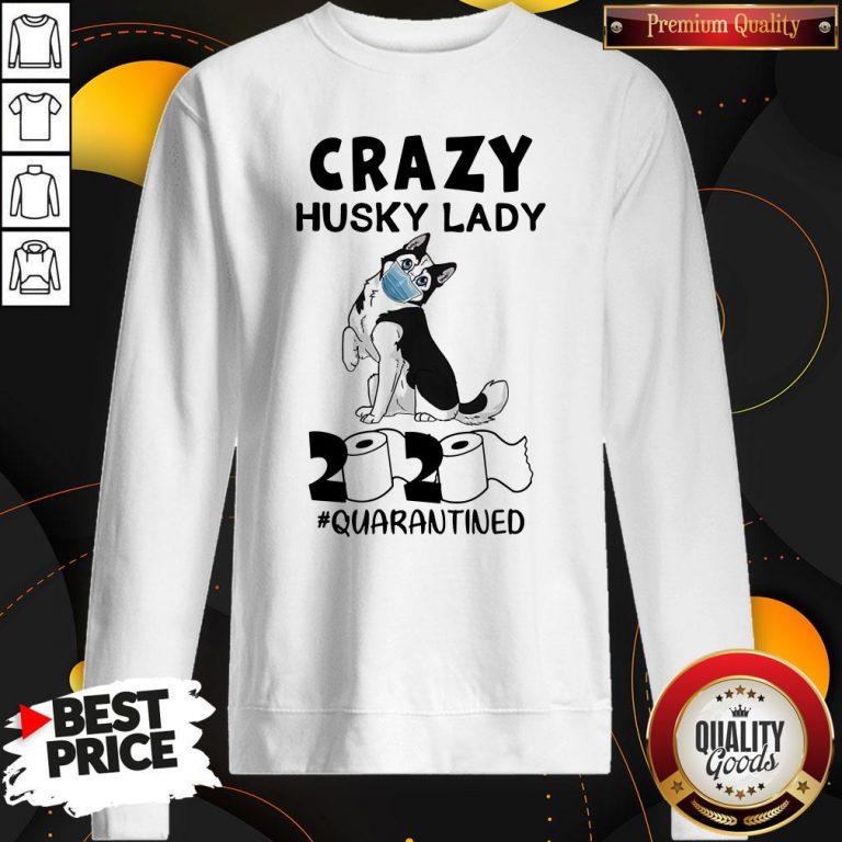 Top Crazy Husky Lady 2020 Quarantined Sweatshirt - Design By Waretees.com