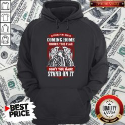 Top If You Haven't Risked Coming Home Under This Flag Don't You Dare Stand On It Hoodie - Design By Waretees.com