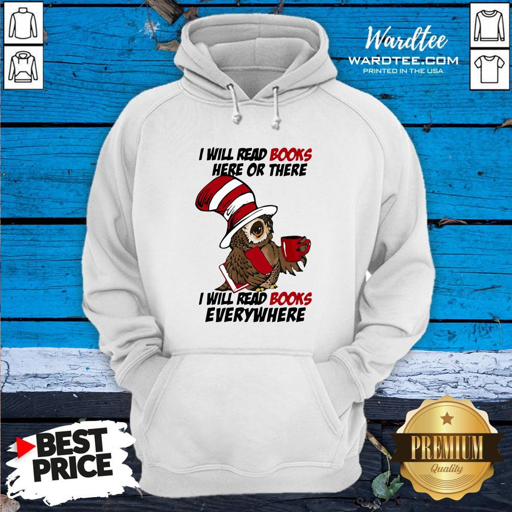 Top Owl I Will Read Books Here Or There I Will Read Books Everywhere Hoodie Design By Waretees.com