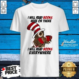Top Owl I Will Read Books Here Or There I Will Read Books Everywhere Shirt Design By Waretees.com