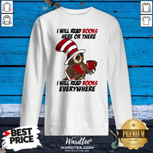 Top Owl I Will Read Books Here Or There I Will Read Books Everywhere Sweatshirt Design By Waretees.com