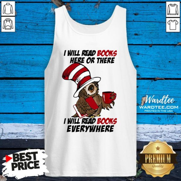 Top Owl I Will Read Books Here Or There I Will Read Books Everywhere Tank Top Design By Waretees.com