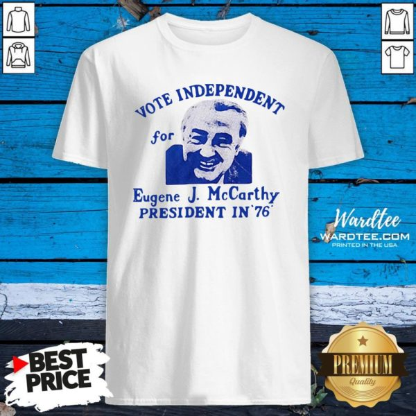 Top Vote Independent For Eugene J. Mccarthy President In 76 Shirt Design By Waretees.com