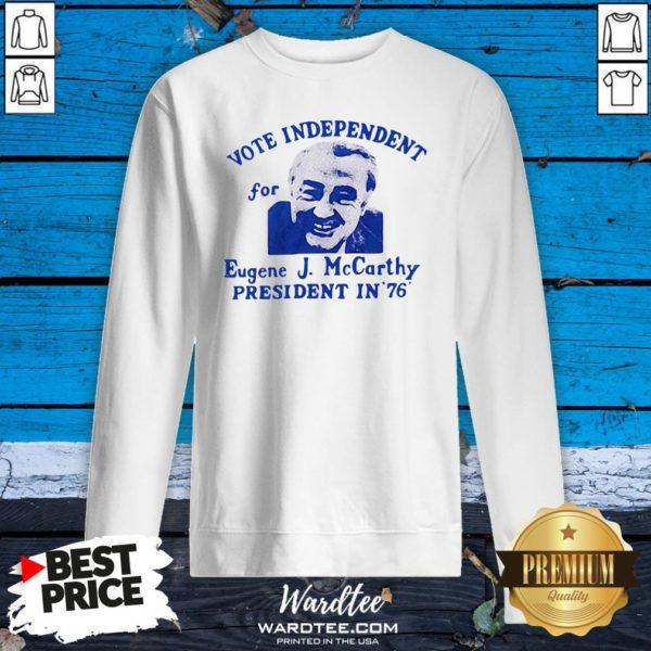 Top Vote Independent For Eugene J. MTop Vote Independent For Eugene J. Mccarthy President In 76 Sweatshirtccarthy President In 76 Sweatshirt Design By Waretees.com