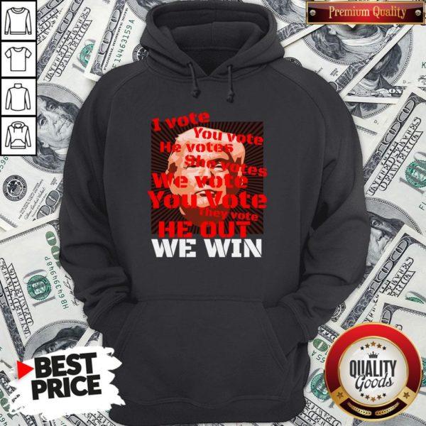 Vote Trump Joe Biden 2020 I Vote You Vote He Out We Win Election Hoodie - Design By Waretees.com