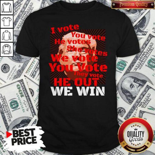 Vote Trump Joe Biden 2020 I Vote You Vote He Out We Win Election Shirt - Design By Waretees.com
