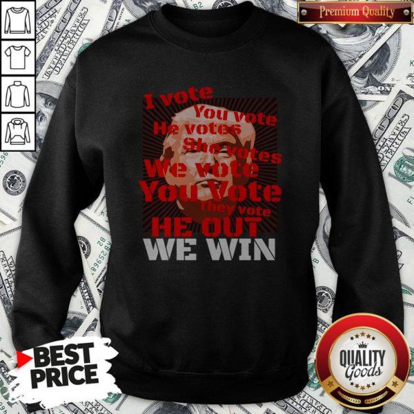 Vote Trump Joe Biden 2020 I Vote You Vote He Out We Win Election Sweatshirt - Design By Waretees.com