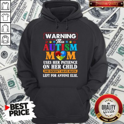Warning This Autism Mom Uses Her Patience On Her Child Hoodie