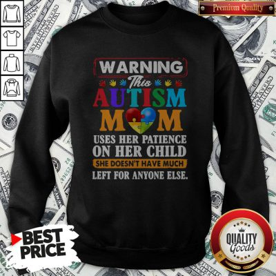 Warning This Autism Mom Uses Her Patience On Her Child Sweatshirt