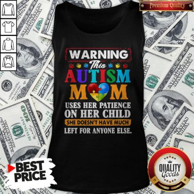 Warning This Autism Mom Uses Her Patience On Her Child Tank Top