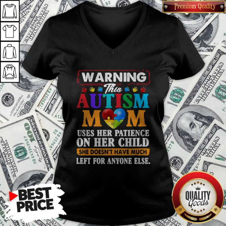 Warning This Autism Mom Uses HWarning This Autism Mom Uses Her Patience On Her Child V-necker Patience On Her Child V-neck