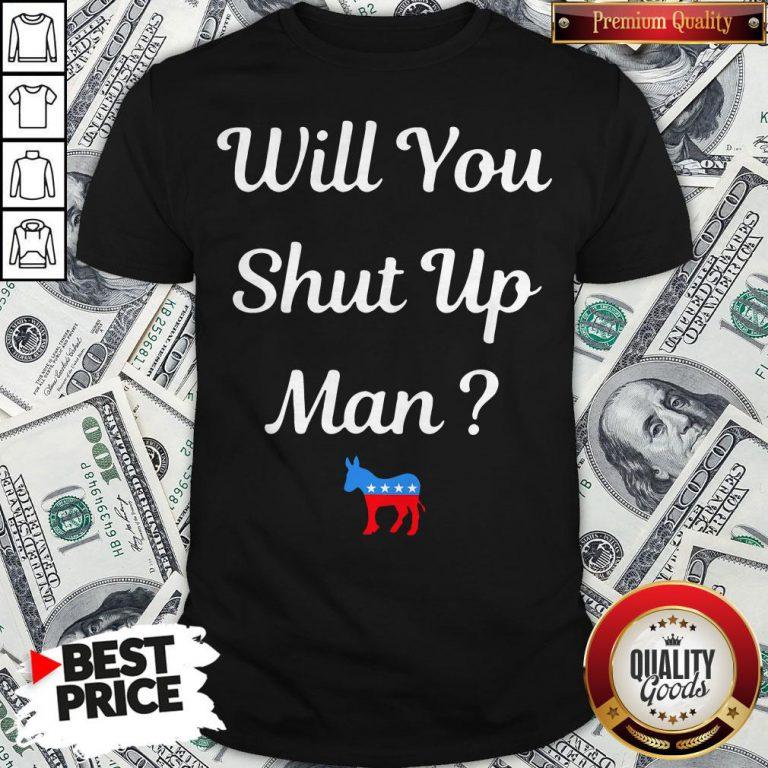 Will You Just Shut Up Man Biden 2020 Shirt - Design By Waretees.com