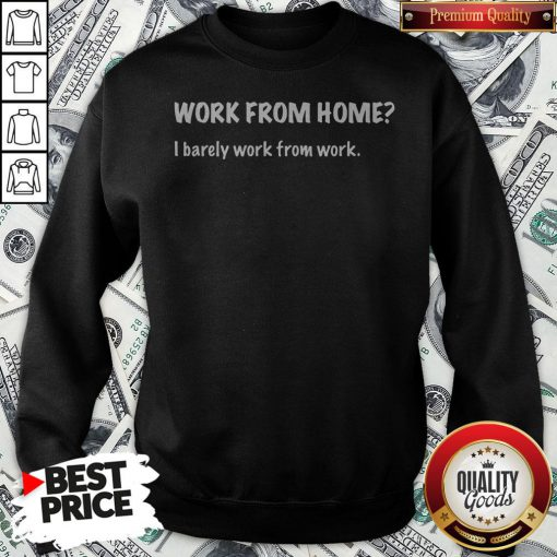 Work From Home I Barely Work From Work Sweatshirt - Design By Waretees.com