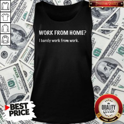Work From Home I Barely Work From Work Tank Top - Design By Waretees.com