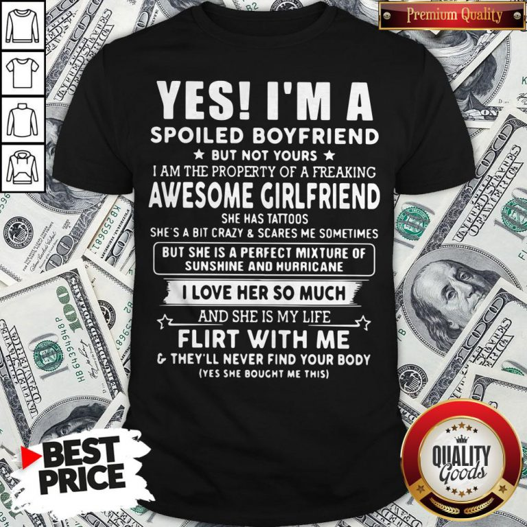 Yes I'm A Spoiled Boyfriend But Not Yours I Love Her So Much Shirt - Design By Waretees.com
