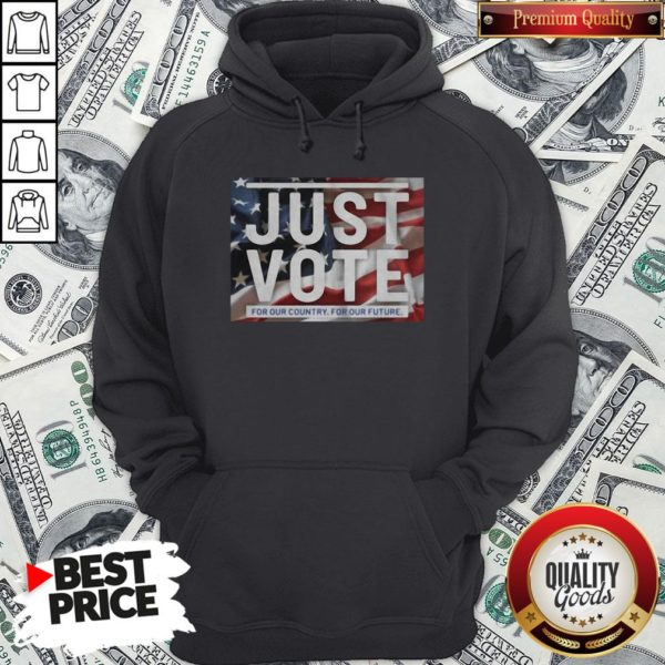 Awesome American Flag Just Vote For Our Country For Our Future Hoodie