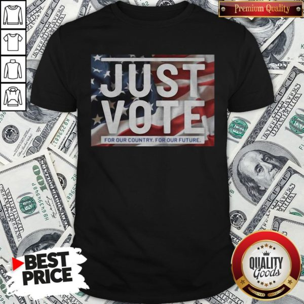 Awesome American Flag Just Vote For Our Country For Our Future Shirt