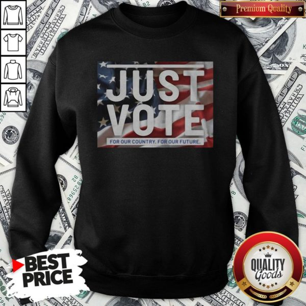 Awesome American Flag Just Vote For Our Country For Our Future SweatShirt