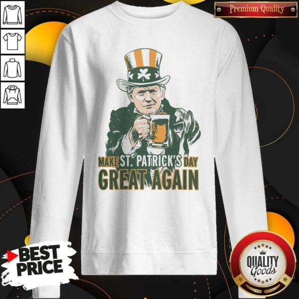 Awesome Donald Trump Make St Patrick's Day Great Again SweatShirt