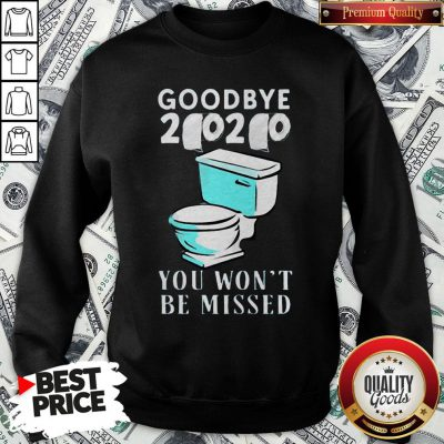 Awesome Goodbye 2020 You Won't Be Missed Toilet SweatShirt