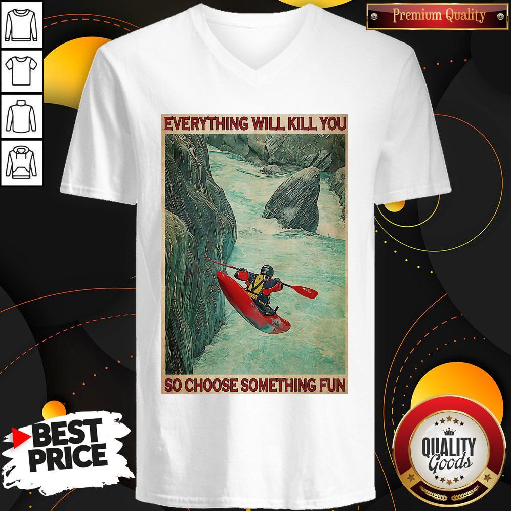 Awesome Kayak Choose Everything Will Kill You So Choose Something Fun V-neck