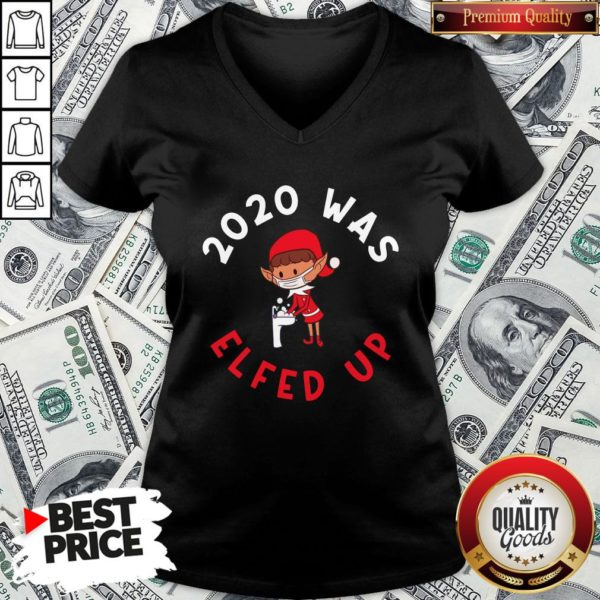 Cute 2020 Was Elfed Up Funny 2020 Christmas V-neck
