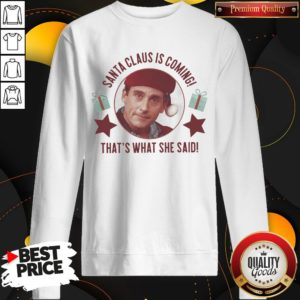 Cute Michael Scott Santa Claus Is Coming That's What She Said Christmas Sweat SweatShirt
