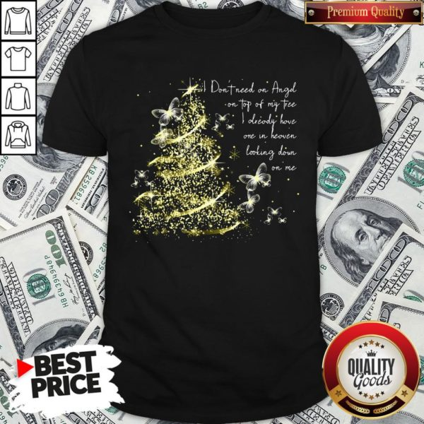 Funny I Don't Need An Angel On Top Of My Tree I Already Have One In Heaven Looking Down On Me Butterfly Shirt