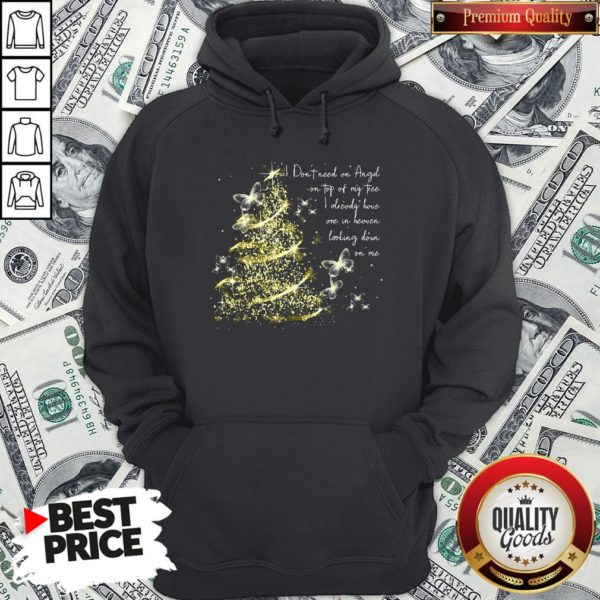 Funny I Don't Need An Angel On Top Of My Tree I Already Have One In Heaven Looking Down On Me Butterfly Hoodie