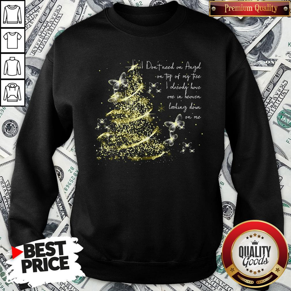 Funny I Don't Need An Angel On Top Of My Tree I Already Have One In Heaven Looking Down On Me Butterfly SweatShirt