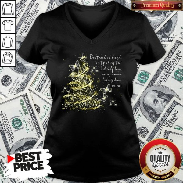 Funny I Don't Need An Angel On Top Of My Tree I Already Have One In Heaven Looking Down On Me Butterfly V-neck