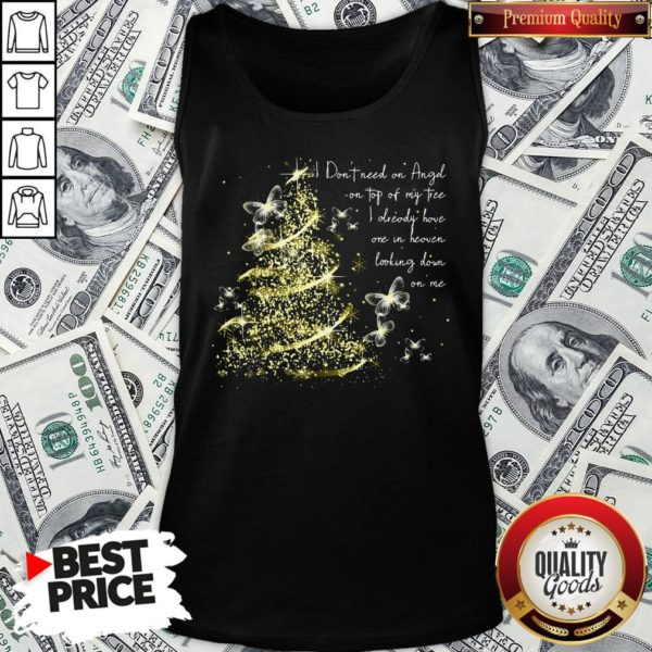 Funny I Don't Need An Angel On Top Of My Tree I Already Have One In Heaven Looking Down On Me Butterfly Tank Top