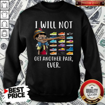 Funny Pinocchio I Will Not Get Another Pair Ever SweatShirt