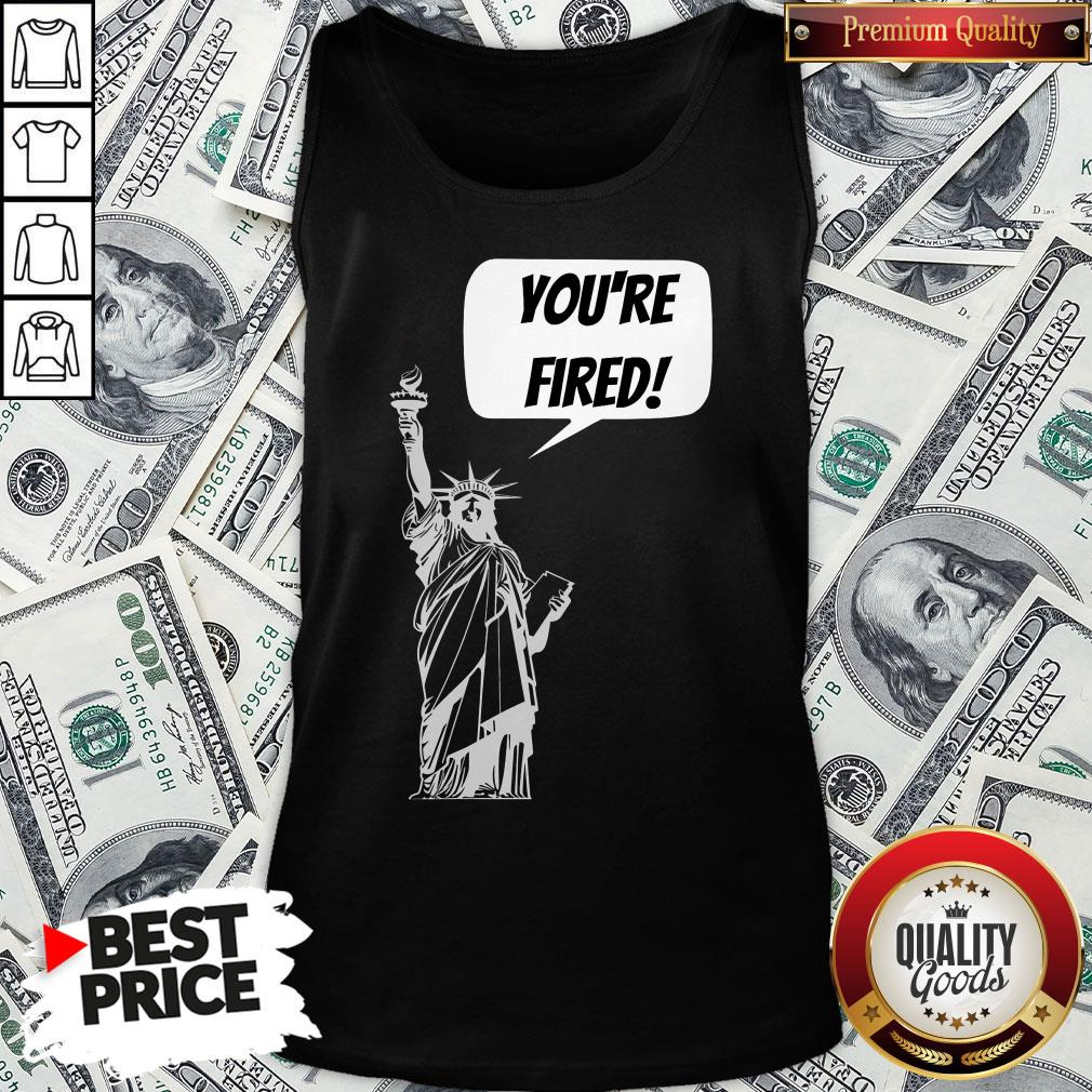 Funny You're Fired Liberty Tank Top