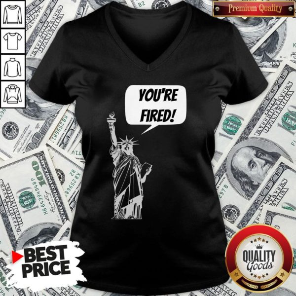 Funny You're Fired Liberty V-neck