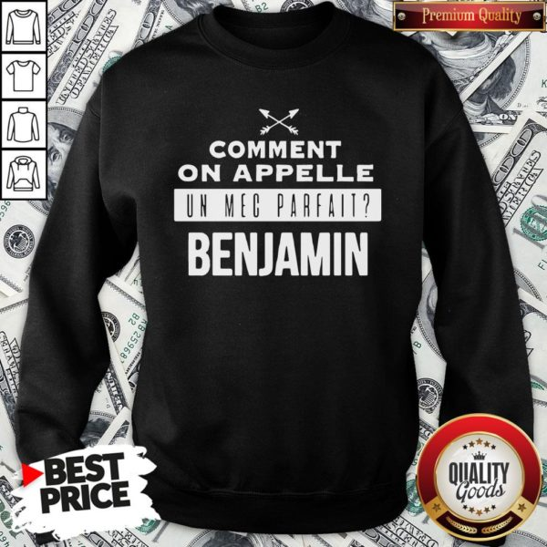 Good Comment On Appelle Un Mec Parfait Benjamin SweatShirt