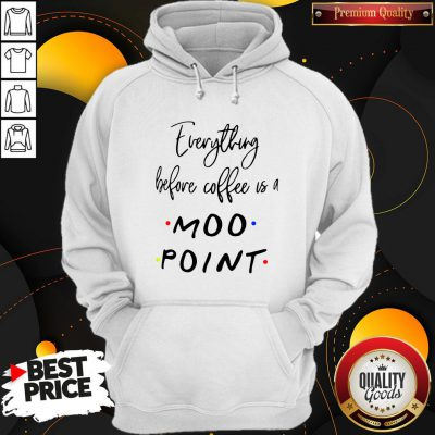 Good Everything Before Coffee Is A Moo Point Hoodie