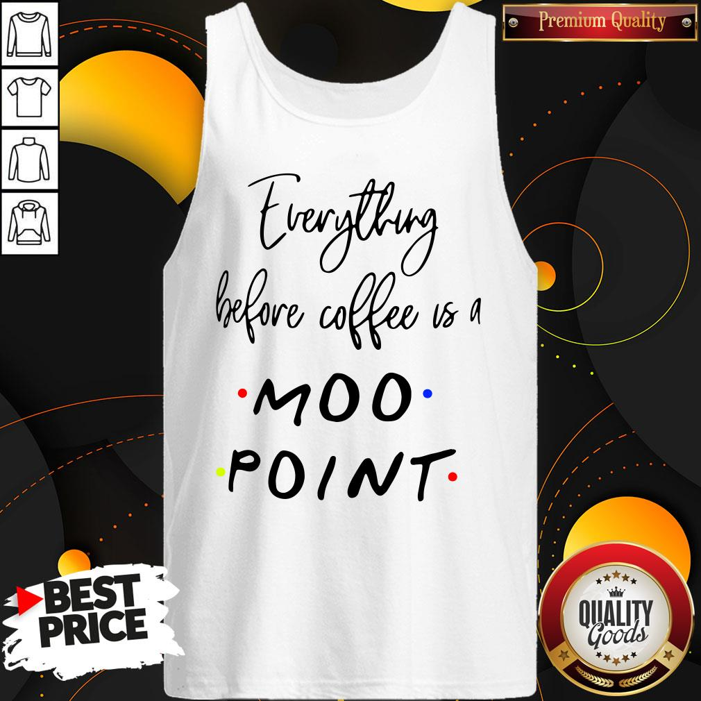 Good Everything Before Coffee Is A Moo Point Tank Top