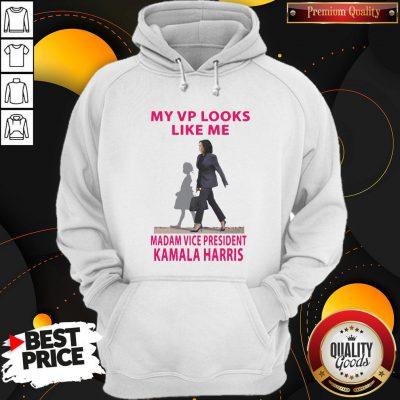 Good My Vp Looks Like Me Madam Vice President Kamala Harris Hoodie